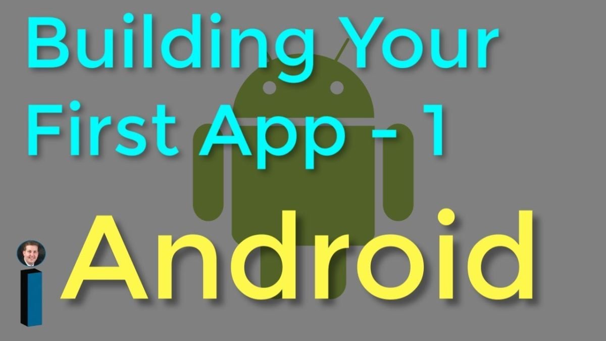 Building Your First App – Part 1 – Getting Started with Android Development