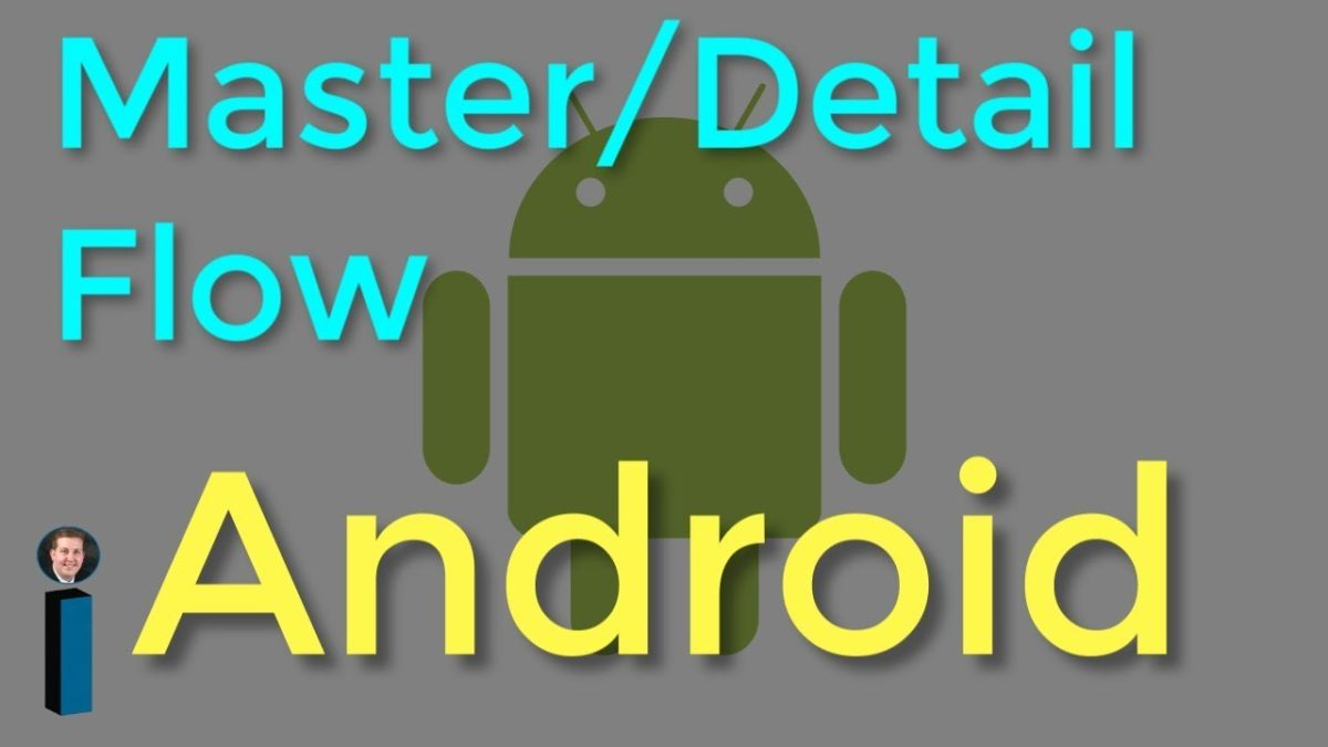 Master/Detail Flow – Getting Started with Android Development