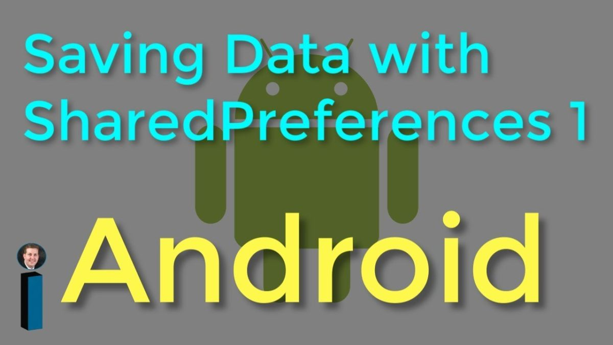 Saving Data with SharedPreferences – Part 1, Getting Started with Android Development